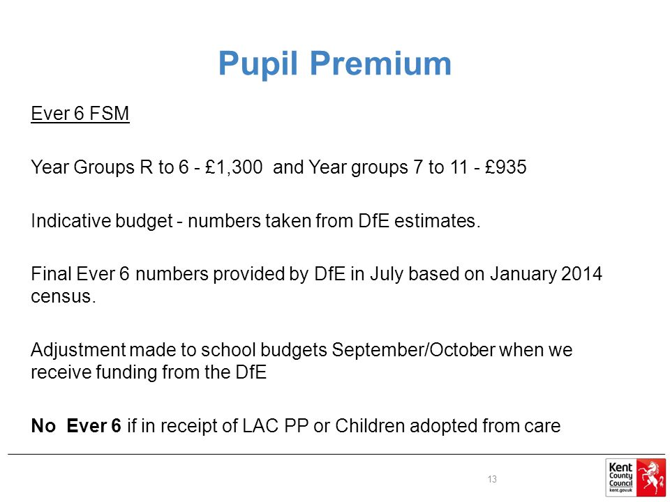 Pupil Premium Ever 6 FSM Year Groups R to 6 - £1,300 and Year groups 7 to 11 - £935 Indicative budget - numbers taken from DfE estimates.