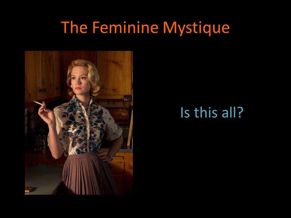 The Feminine Mystique Is this all