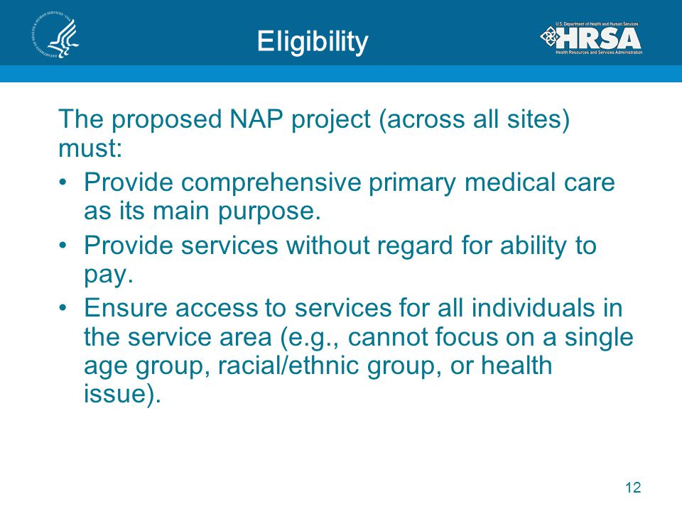 Eligibility The proposed NAP project (across all sites) must: Provide comprehensive primary medical care as its main purpose. Provide services without