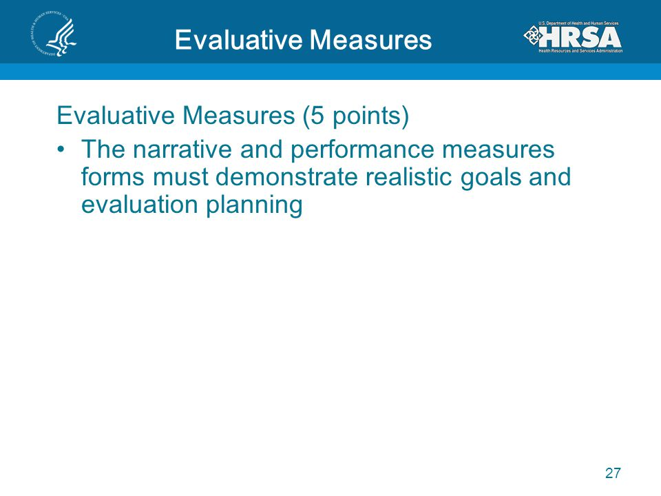 Evaluative Measures Evaluative Measures (5 points) The narrative and performance measures forms must demonstrate realistic goals and evaluation planni