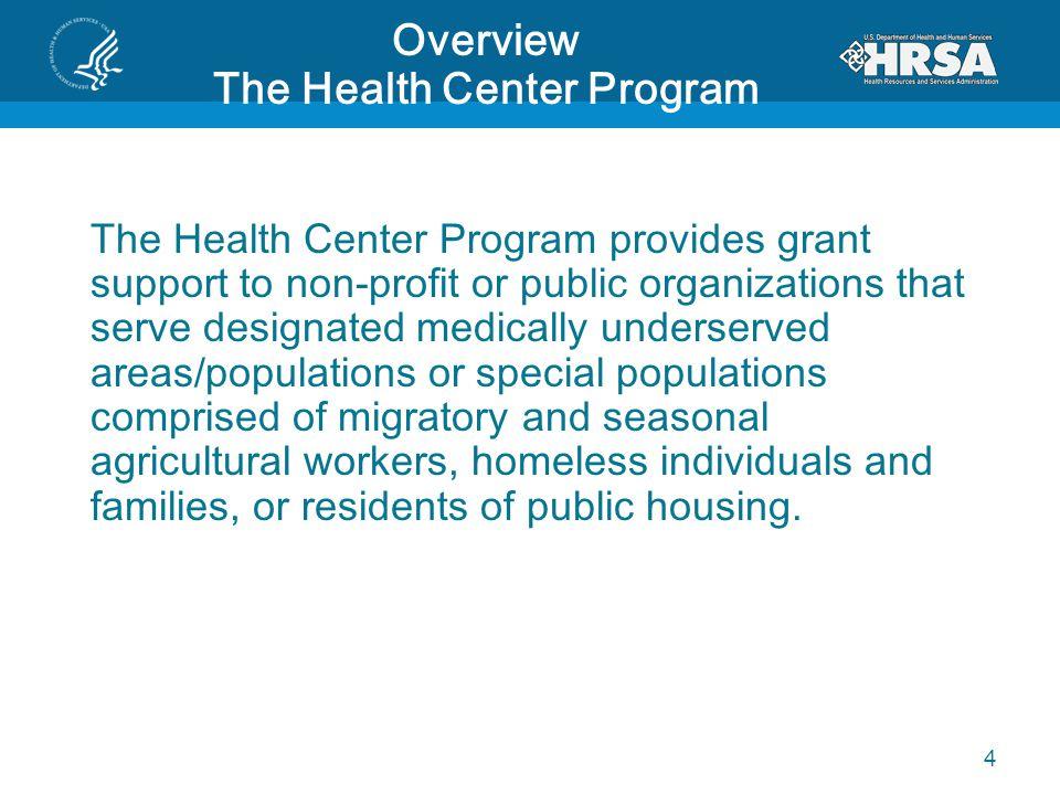 Overview The Health Center Program The Health Center Program provides grant support to non-profit or public organizations that serve designated medica