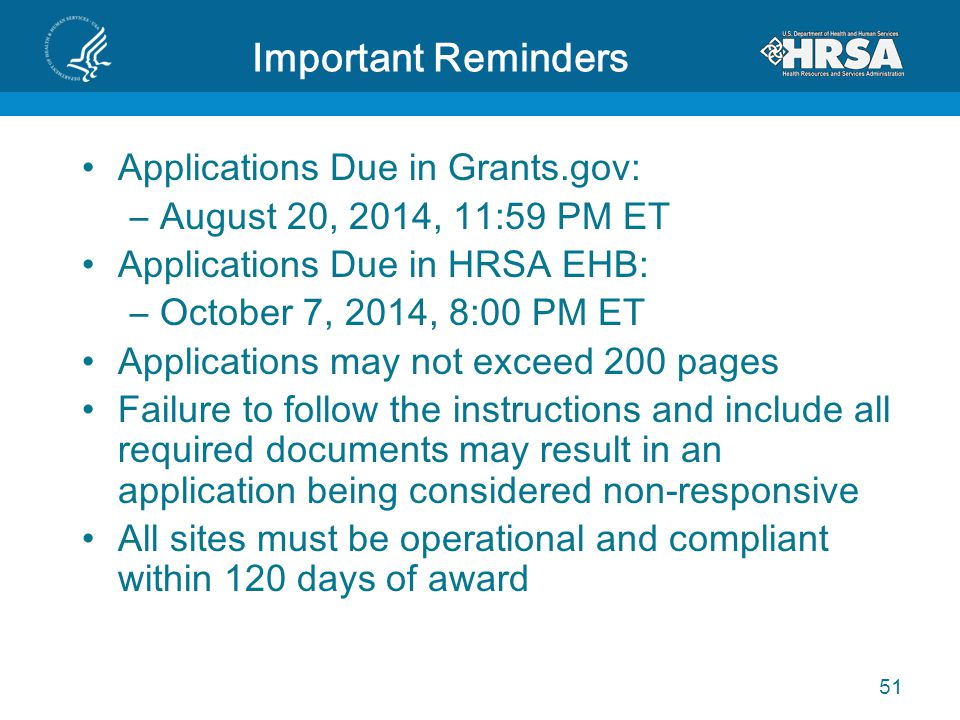 Important Reminders Applications Due in Grants.gov: –August 20, 2014, 11:59 PM ET Applications Due in HRSA EHB: –October 7, 2014, 8:00 PM ET Applicati