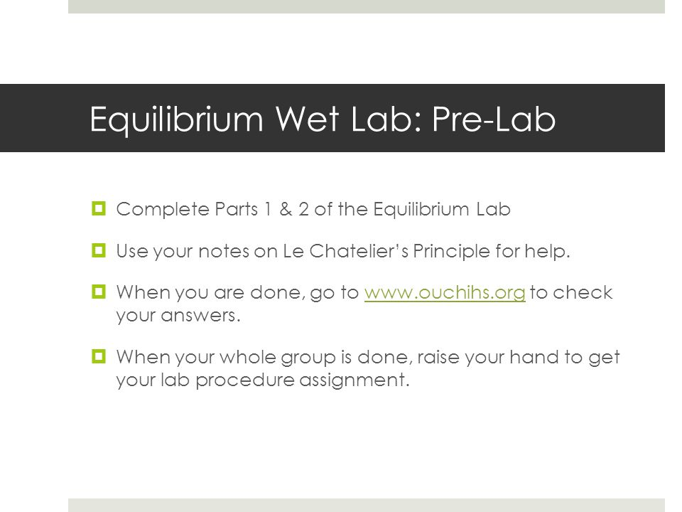 Equilibrium Wet Lab: Pre-Lab  Complete Parts 1 & 2 of the Equilibrium Lab  Use your notes on Le Chatelier's Principle for help.