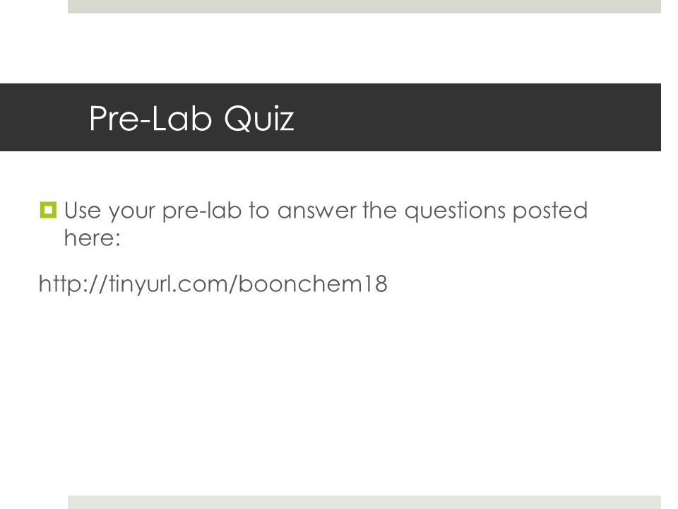 Pre-Lab Quiz  Use your pre-lab to answer the questions posted here: http://tinyurl.com/boonchem18