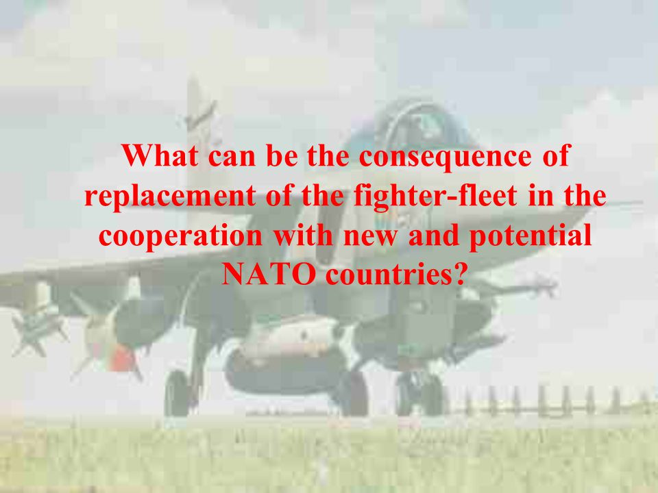 What can be the consequence of replacement of the fighter-fleet in the cooperation with new and potential NATO countries
