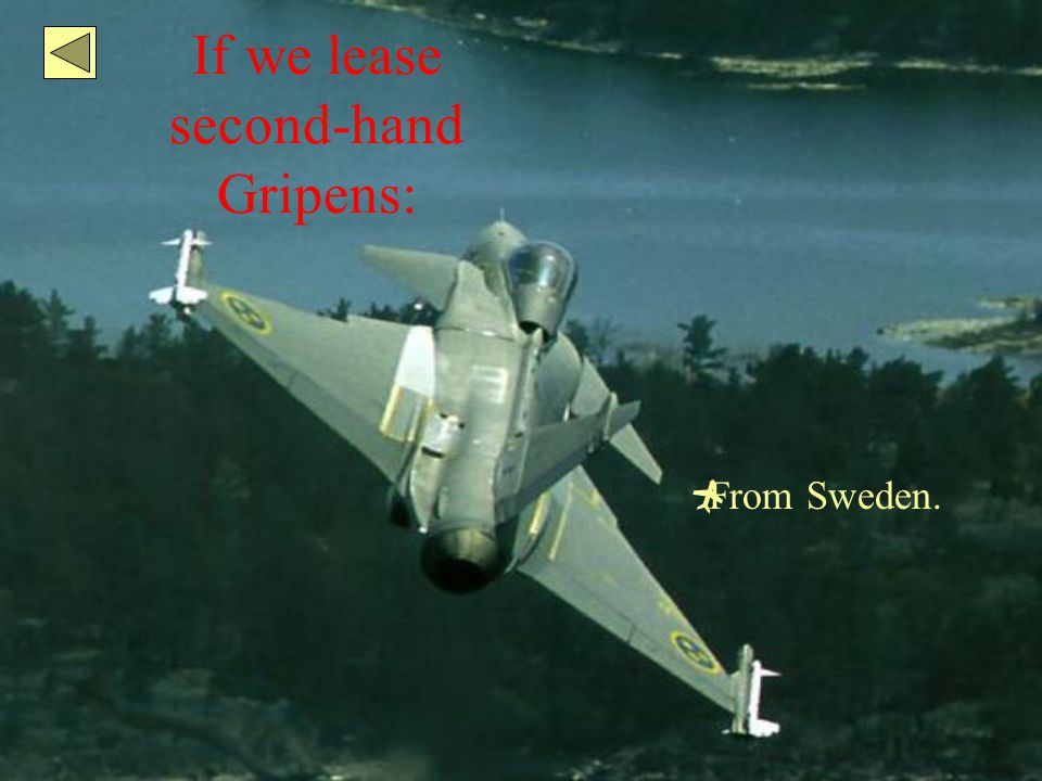 If we lease second-hand Gripens:  From Sweden.