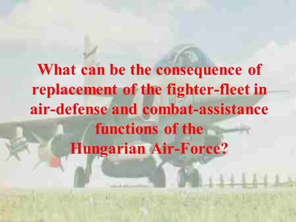What can be the consequence of replacement of the fighter-fleet in air-defense and combat-assistance functions of the Hungarian Air-Force