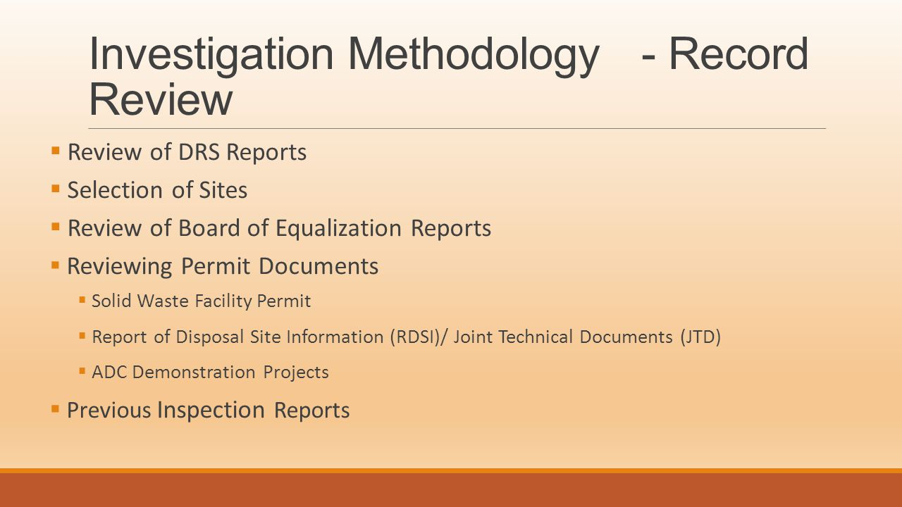Investigation Methodology - Facility Review  Facility Inspections  Landfill record review  Site observation of ADC use  Test hole digging  Interviewing Facility Operators  Interviewing LEAs