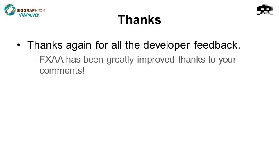 Thanks Thanks again for all the developer feedback. –FXAA has been greatly improved thanks to your comments!