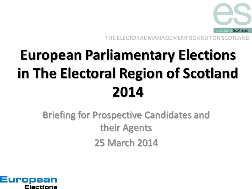 THE ELECTORAL MANAGEMENT BOARD FOR SCOTLAND European Parliamentary Elections in The Electoral Region of Scotland 2014 Briefing for Prospective Candida