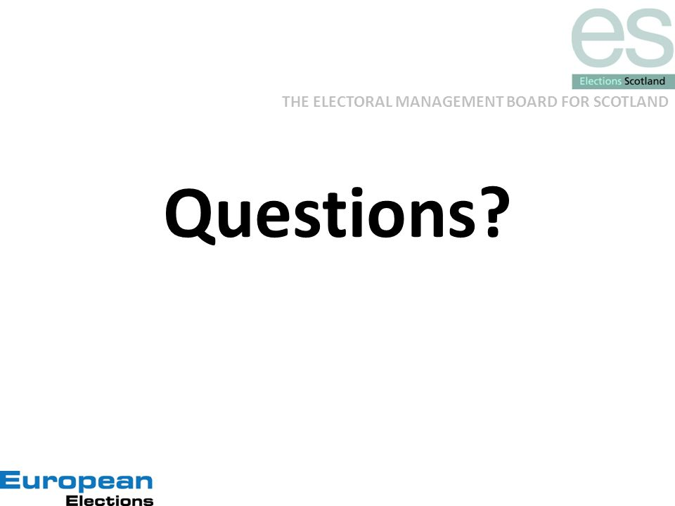 THE ELECTORAL MANAGEMENT BOARD FOR SCOTLAND Questions?