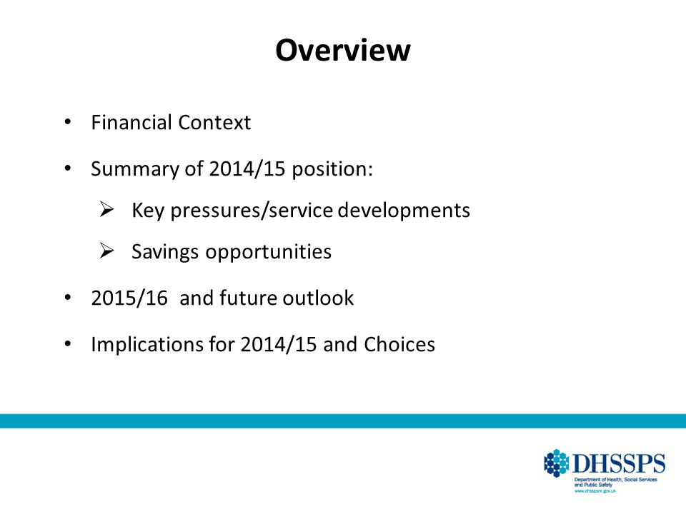 Overview Financial Context Summary of 2014/15 position:  Key pressures/service developments  Savings opportunities 2015/16 and future outlook Implic