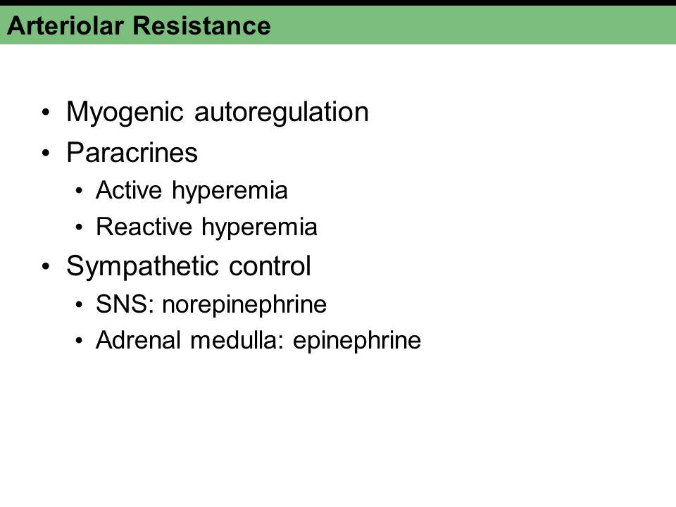 Arteriolar Resistance Myogenic autoregulation Paracrines Active hyperemia Reactive hyperemia Sympathetic control SNS: norepinephrine Adrenal medulla: epinephrine