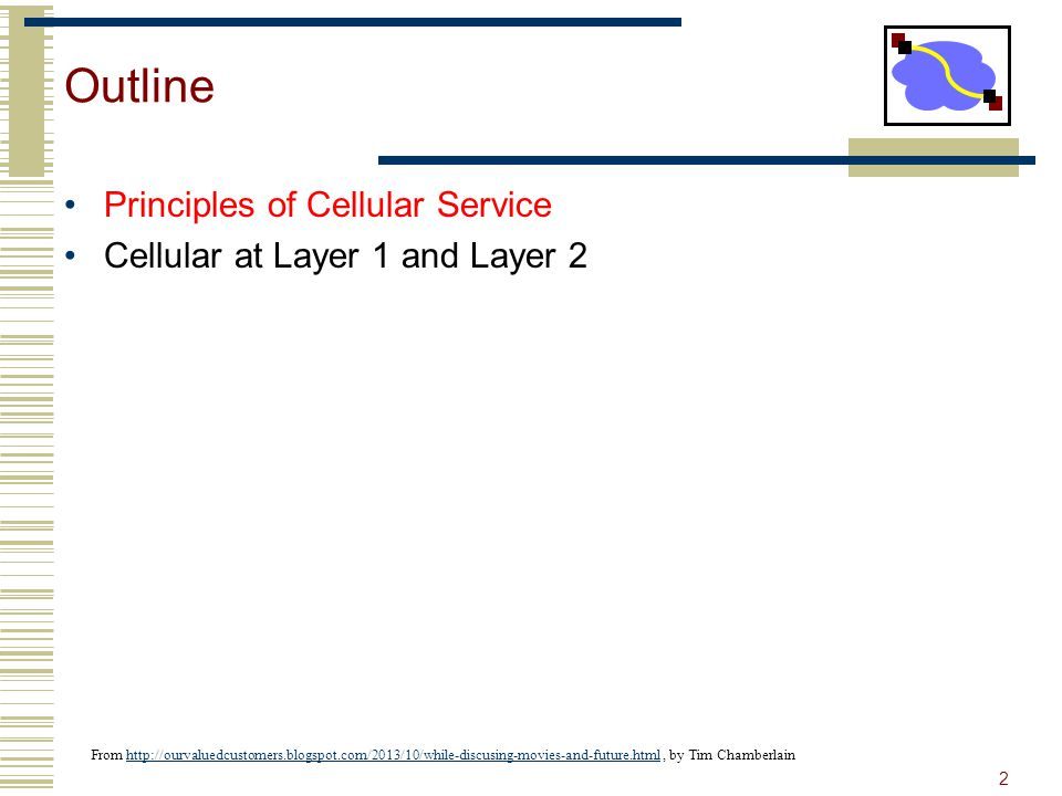 Outline Principles of Cellular Service Cellular at Layer 1 and Layer 2 2 From http://ourvaluedcustomers.blogspot.com/2013/10/while-discusing-movies-an