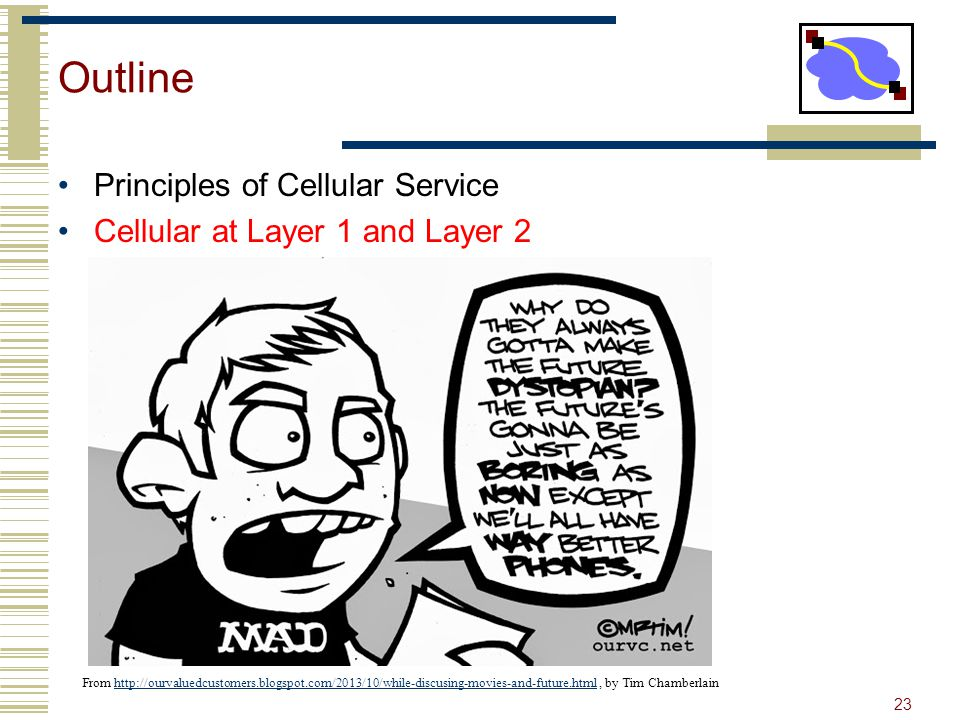 Outline Principles of Cellular Service Cellular at Layer 1 and Layer 2 23 From http://ourvaluedcustomers.blogspot.com/2013/10/while-discusing-movies-a
