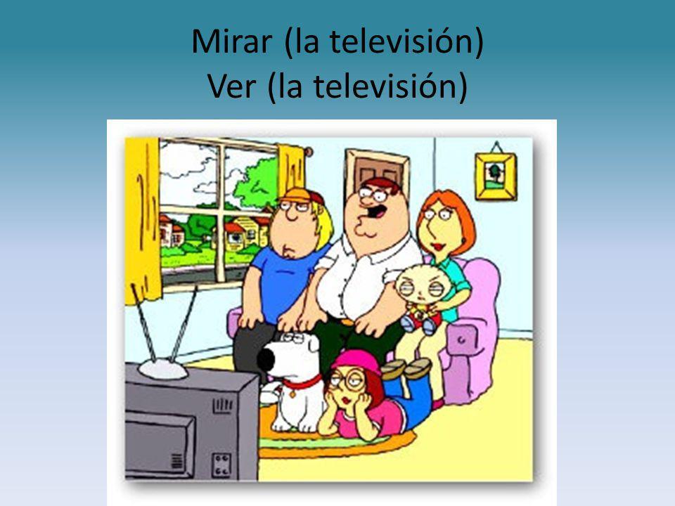 Mirar (la televisión) Ver (la televisión)