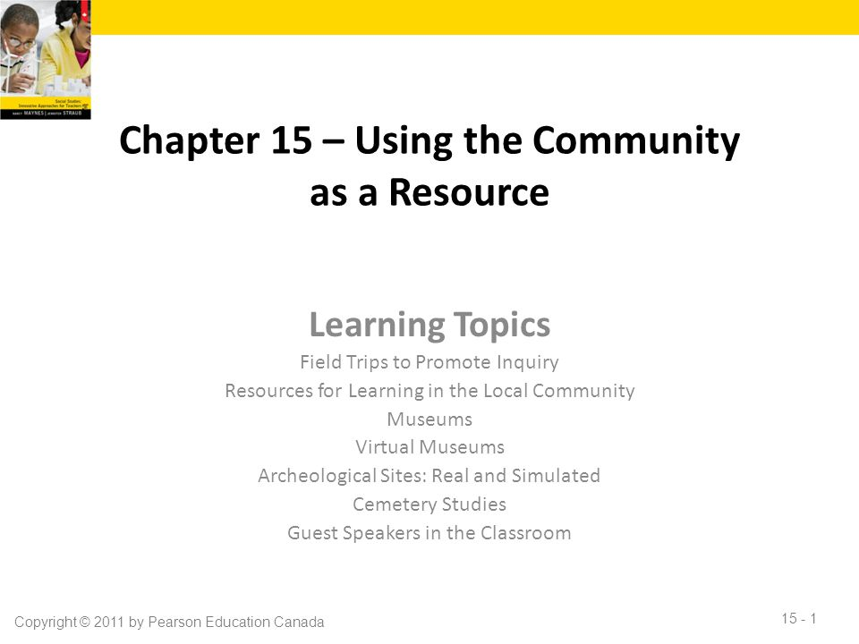 Chapter 15 – Using the Community as a Resource Learning Topics Field Trips to Promote Inquiry Resources for Learning in the Local Community Museums Vi