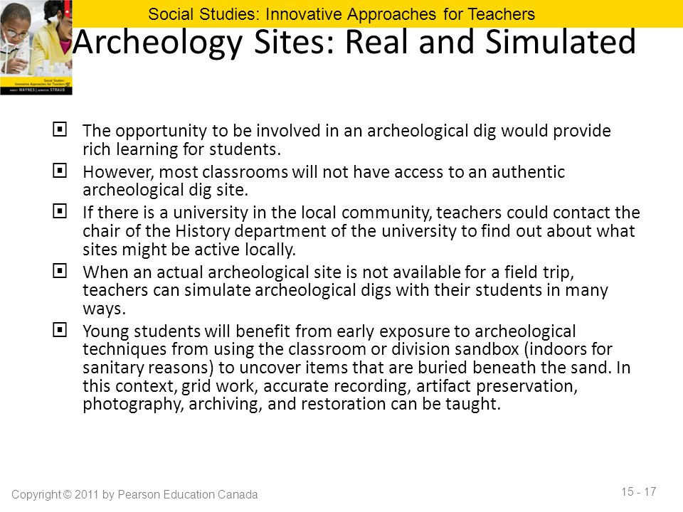 Archeology Sites: Real and Simulated  The opportunity to be involved in an archeological dig would provide rich learning for students.  However, mos