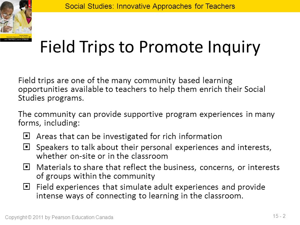 Field Trips to Promote Inquiry Field trips are one of the many community based learning opportunities available to teachers to help them enrich their