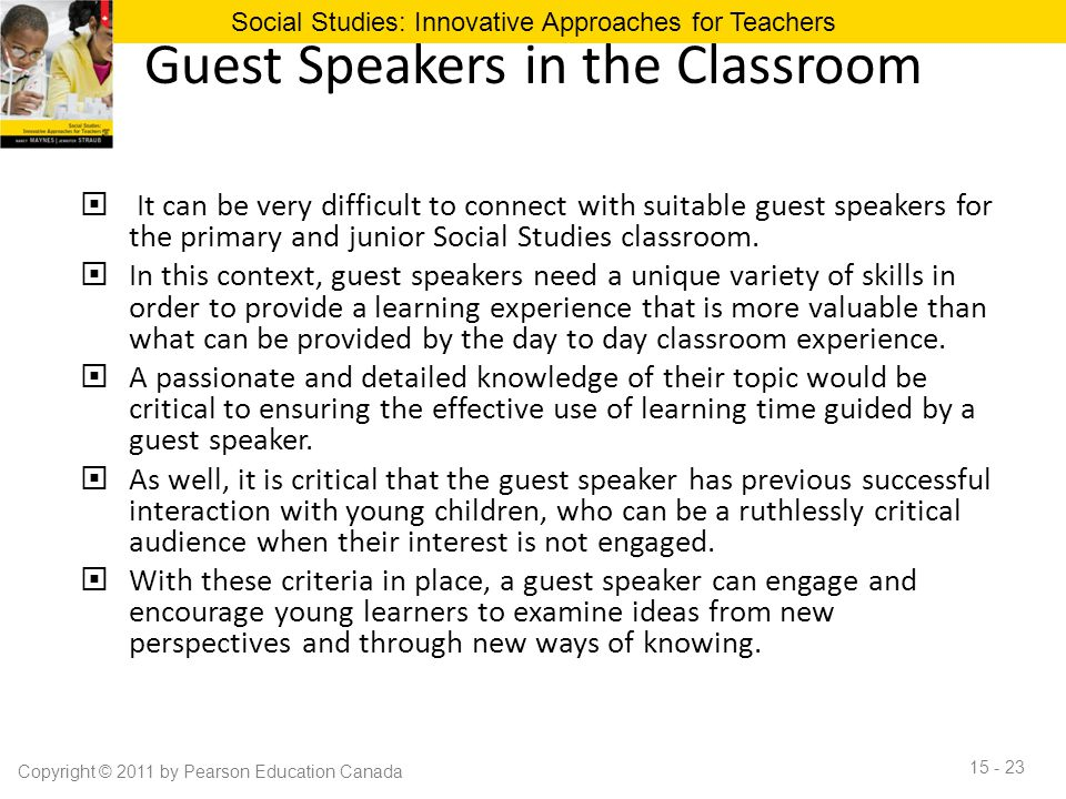 Guest Speakers in the Classroom  It can be very difficult to connect with suitable guest speakers for the primary and junior Social Studies classroom