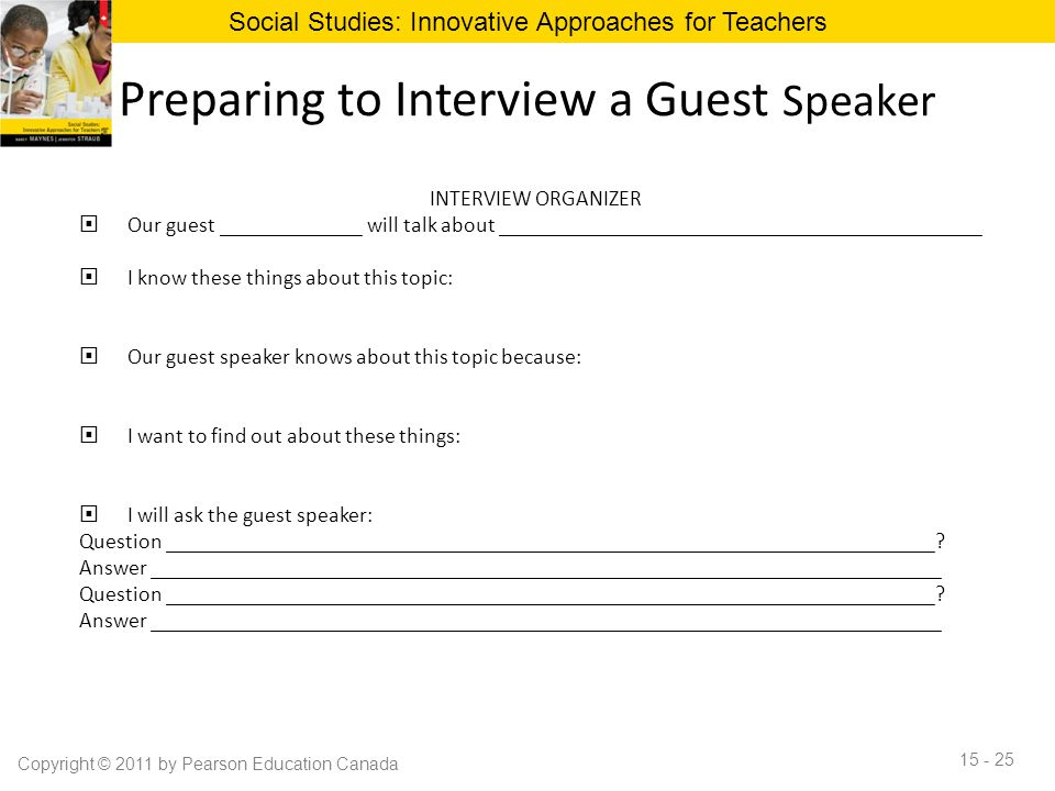Preparing to Interview a Guest Speaker INTERVIEW ORGANIZER  Our guest _____________ will talk about ____________________________________________  I