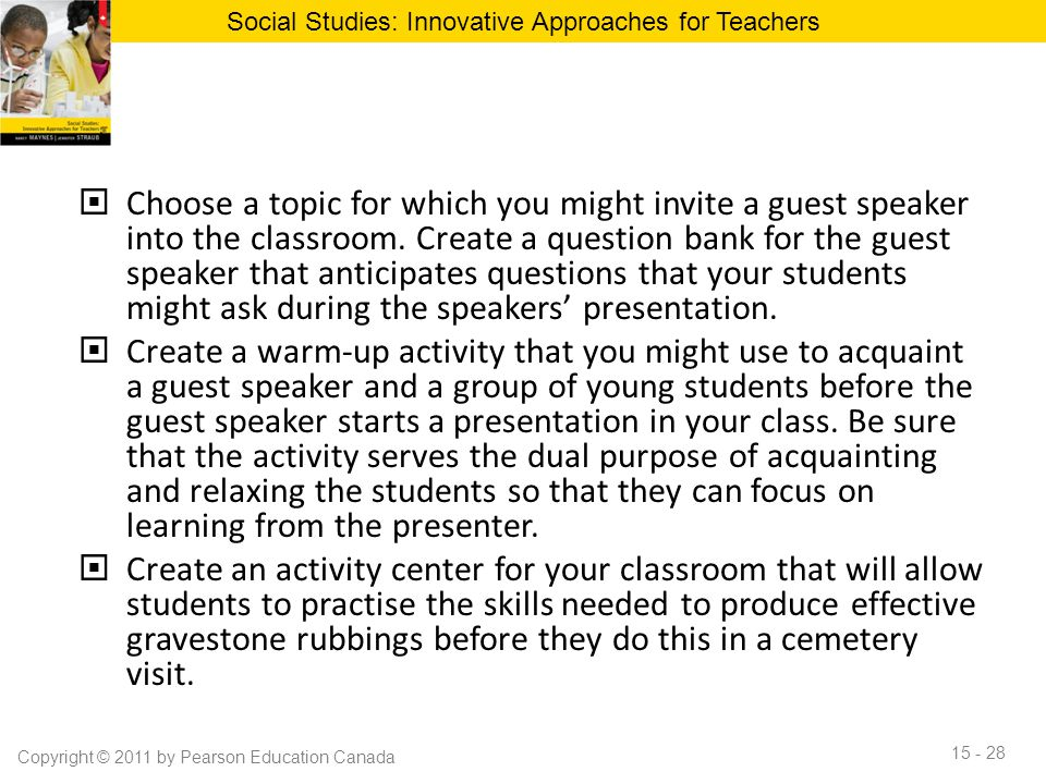  Choose a topic for which you might invite a guest speaker into the classroom. Create a question bank for the guest speaker that anticipates question