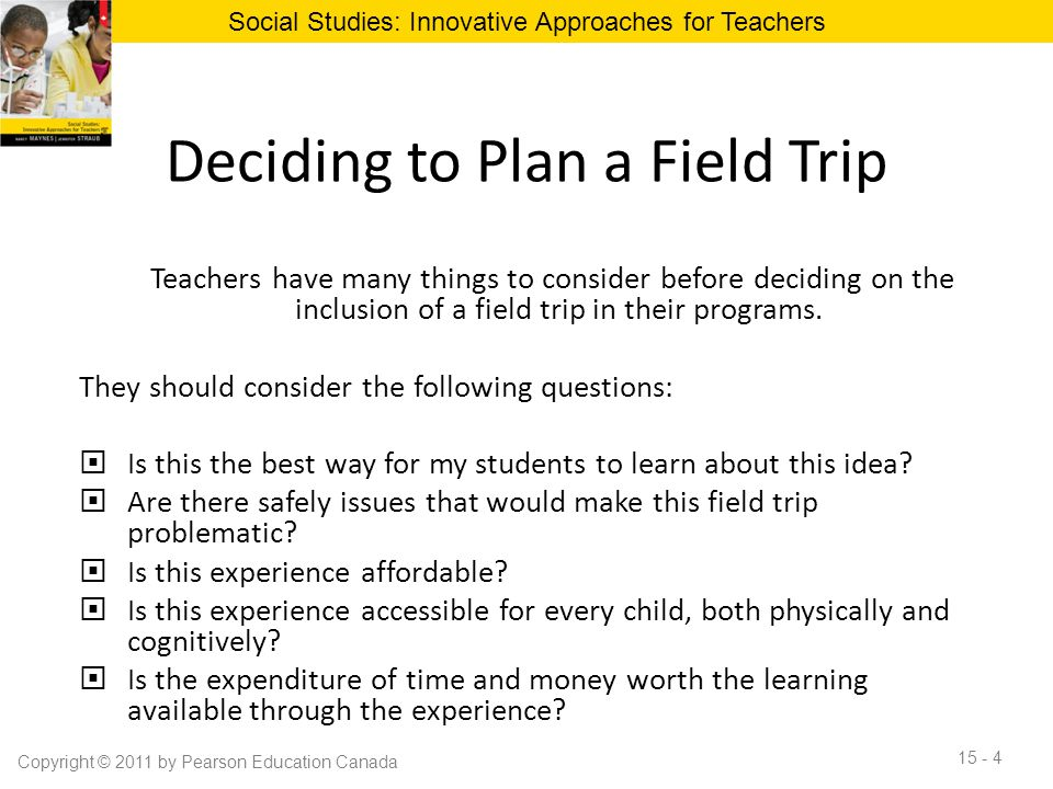 Deciding to Plan a Field Trip Teachers have many things to consider before deciding on the inclusion of a field trip in their programs. They should co