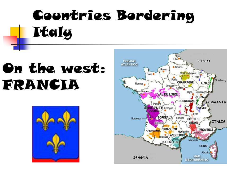 Countries Bordering Italy On the west: FRANCIA