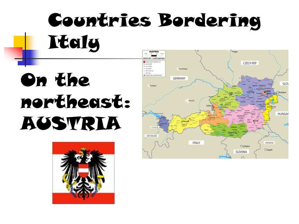 Countries Bordering Italy On the northeast: AUSTRIA