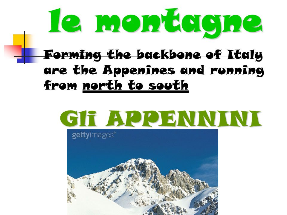 le montagne Forming the backbone of Italy are the Appenines and running from north to south Gli APPENNINI