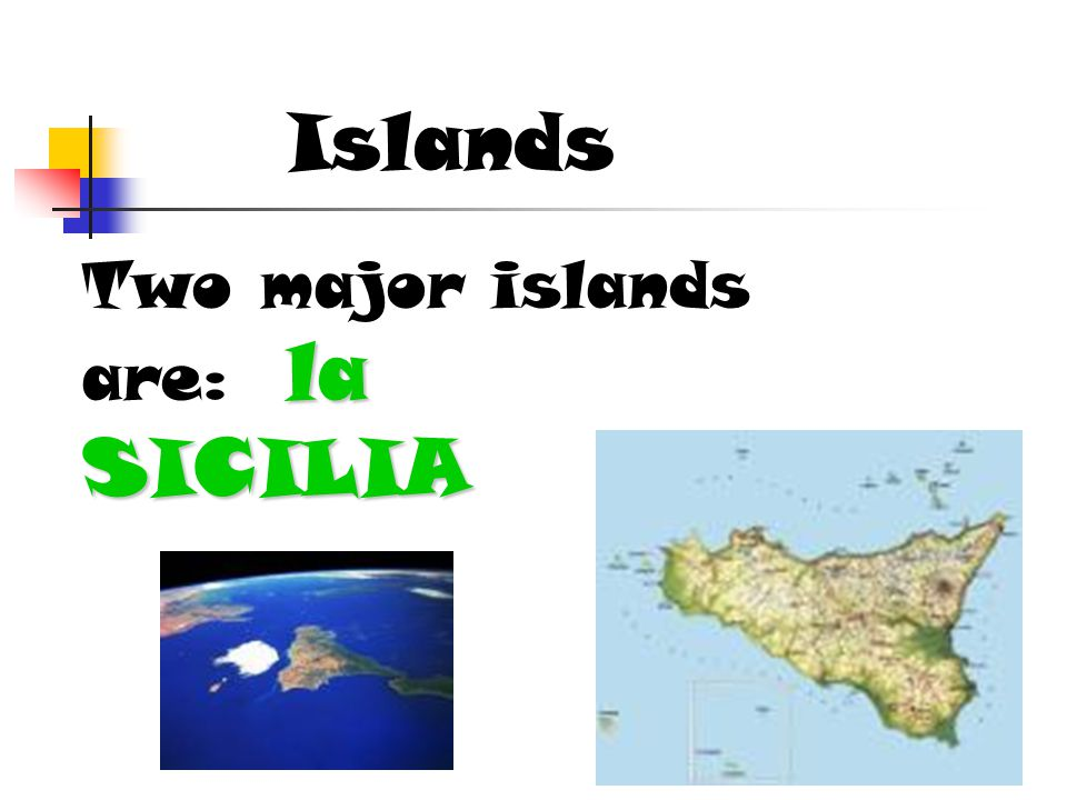 Islands la SICILIA Two major islands are: la SICILIA