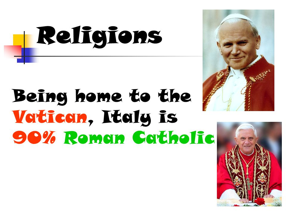 Religions Being home to the Vatican, Italy is 90% Roman Catholic