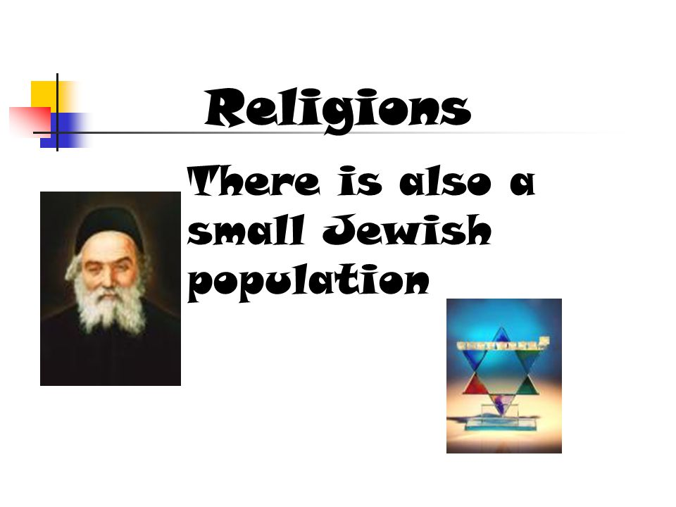 Religions There is also a small Jewish population
