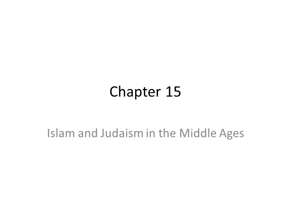 Chapter 15 Islam and Judaism in the Middle Ages