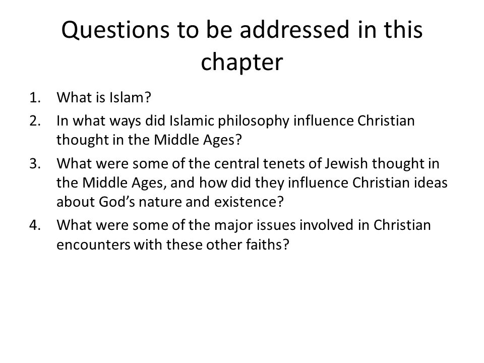 Questions to be addressed in this chapter 1.What is Islam? 2.In what ways did Islamic philosophy influence Christian thought in the Middle Ages? 3.Wha