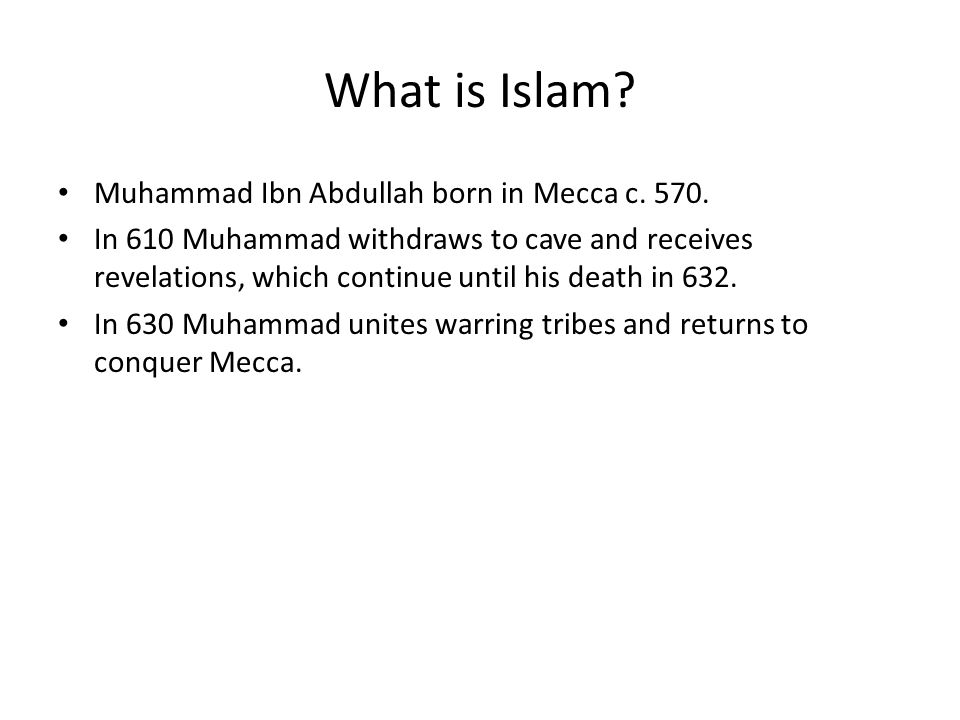 What is Islam. Muhammad Ibn Abdullah born in Mecca c.