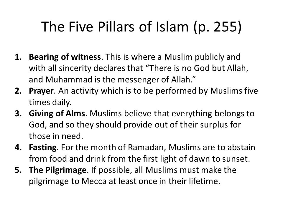 "The Five Pillars of Islam (p. 255) 1.Bearing of witness. This is where a Muslim publicly and with all sincerity declares that ""There is no God but All"