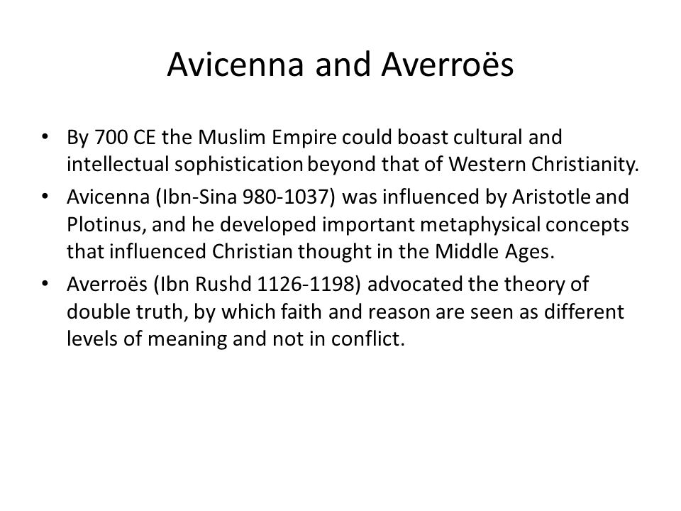 Avicenna and Averroës By 700 CE the Muslim Empire could boast cultural and intellectual sophistication beyond that of Western Christianity.
