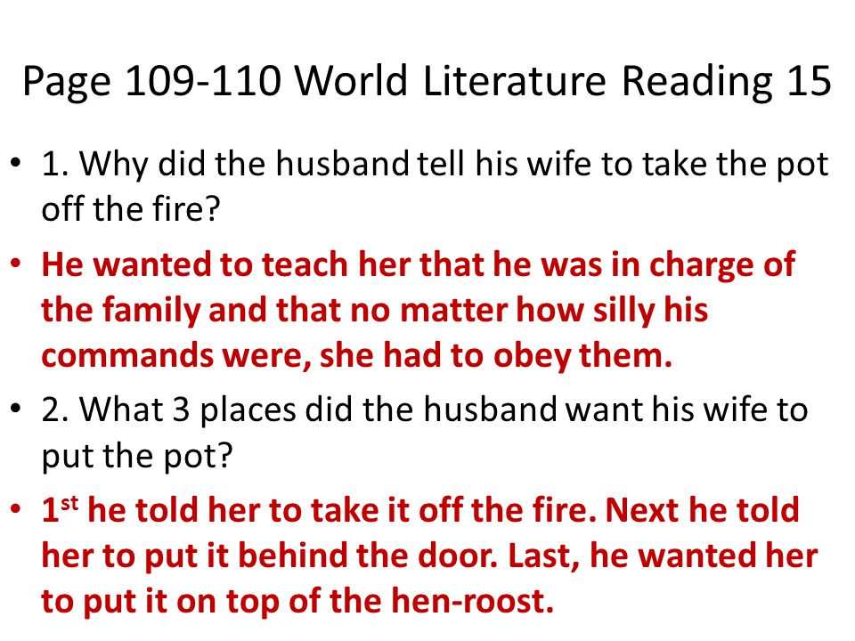 Page 109-110 World Literature Reading 15 1. Why did the husband tell his wife to take the pot off the fire? He wanted to teach her that he was in char