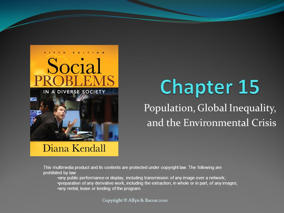 Copyright © Allyn & Bacon 2010 Chapter outline Fertility Mortality Migration Theories on growth Population Growth World Hunger Controlling Fertility Immigration Problems Environmental Degradation Air Pollution and Greenhouse Effect Water, soil, and forests Solid, toxic, and nuclear waste Population and Environment Functionalist Conflict Interactionist Perspectives