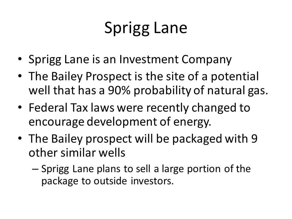 Sprigg Lane Sprigg Lane is an Investment Company The Bailey Prospect is the site of a potential well that has a 90% probability of natural gas.