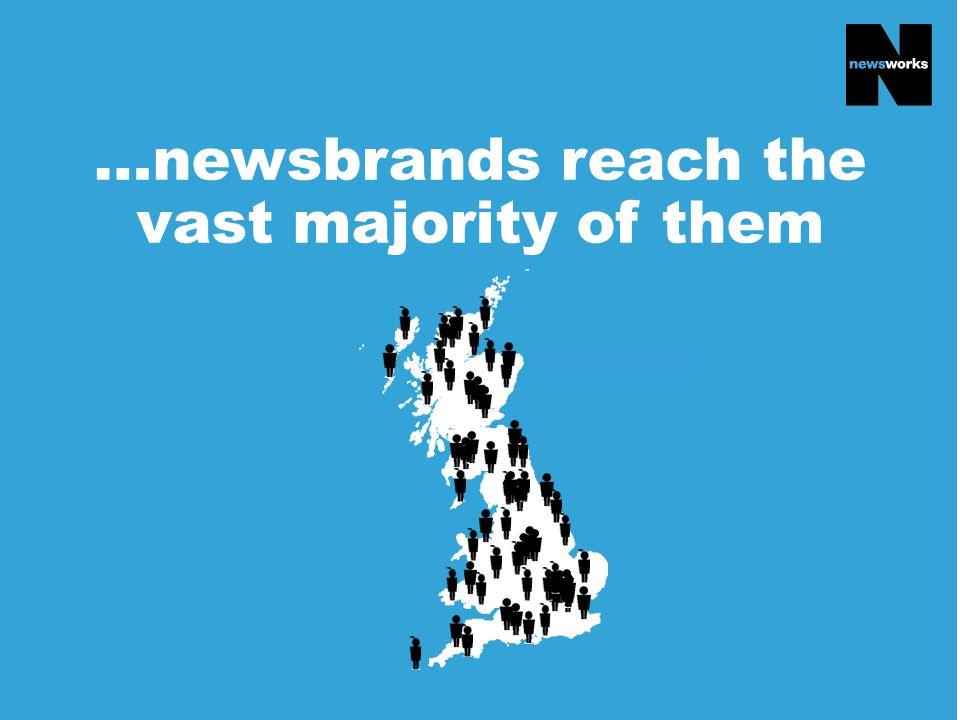 …newsbrands reach the vast majority of them
