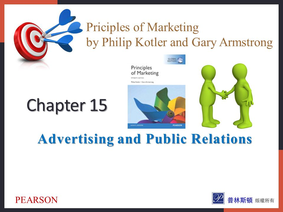 Advertising and Public Relations Chapter 15 Priciples of Marketing by Philip Kotler and Gary Armstrong PEARSON