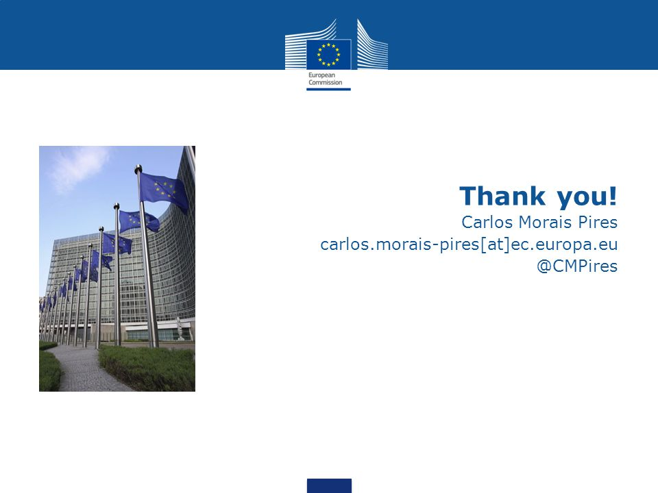 Thank you! Carlos Morais Pires carlos.morais-pires[at]ec.europa.eu @CMPires