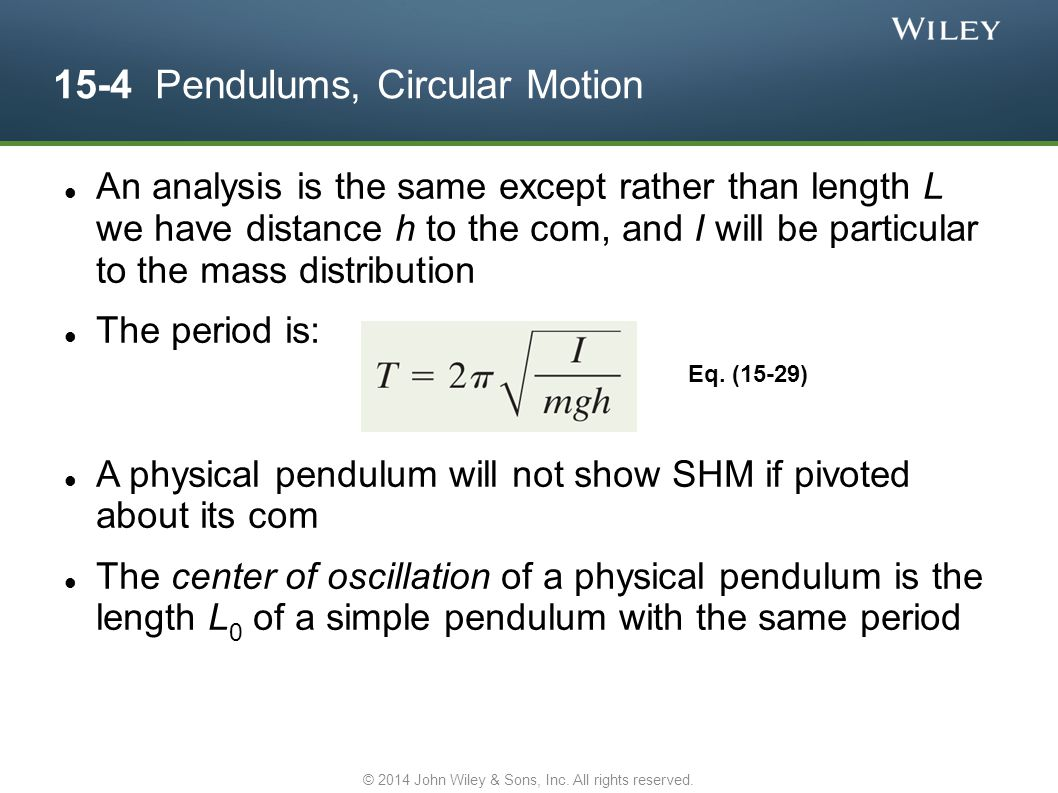 15-4 Pendulums, Circular Motion An analysis is the same except rather than length L we have distance h to the com, and I will be particular to the mas