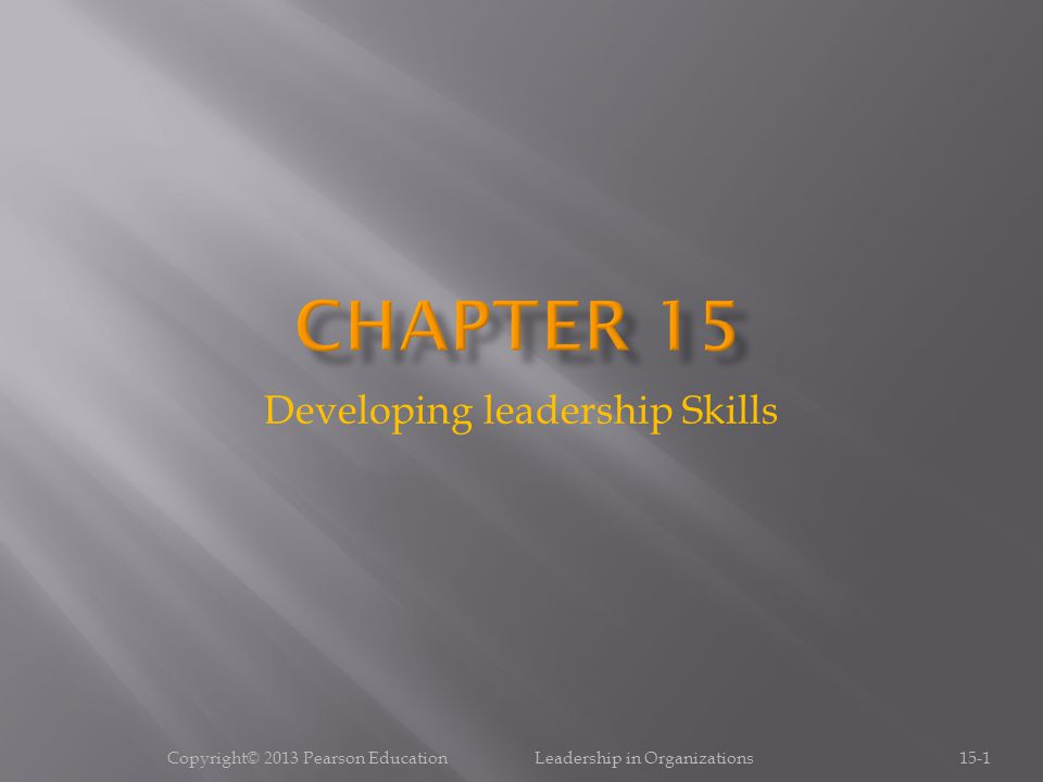 Developing leadership Skills 15-1Copyright© 2013 Pearson Education Leadership in Organizations