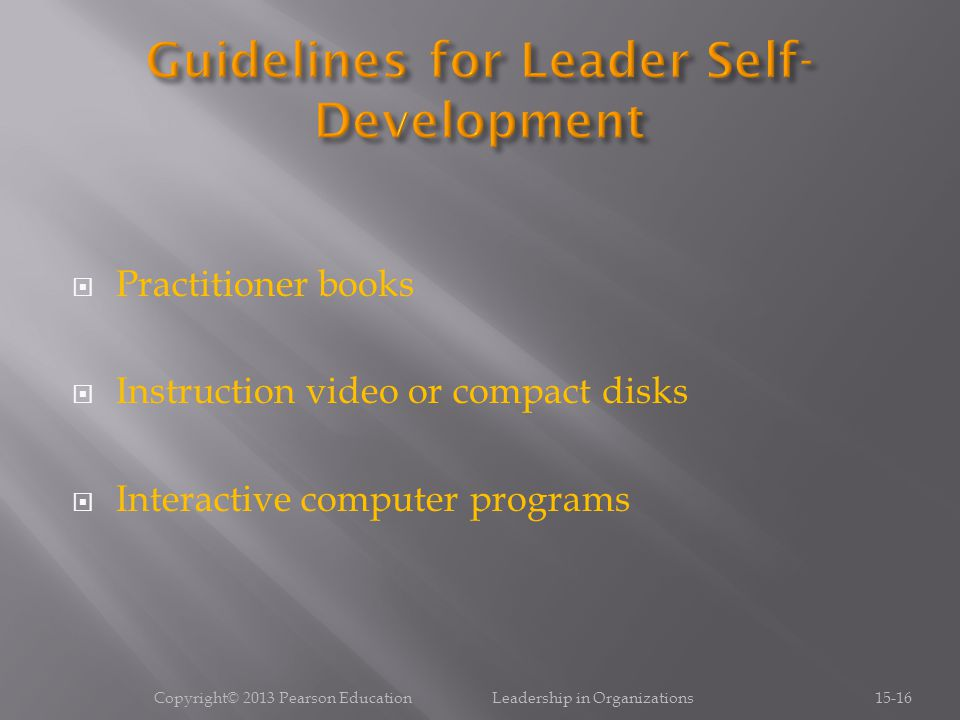  Practitioner books  Instruction video or compact disks  Interactive computer programs Copyright© 2013 Pearson Education Leadership in Organizations15-16