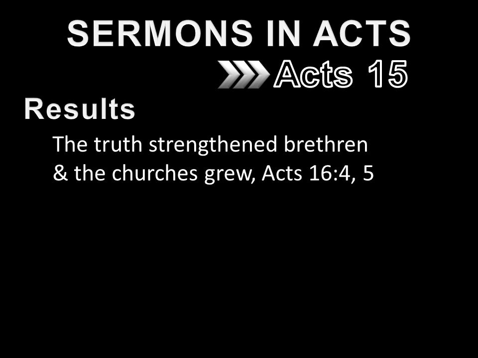 The truth strengthened brethren & the churches grew, Acts 16:4, 5