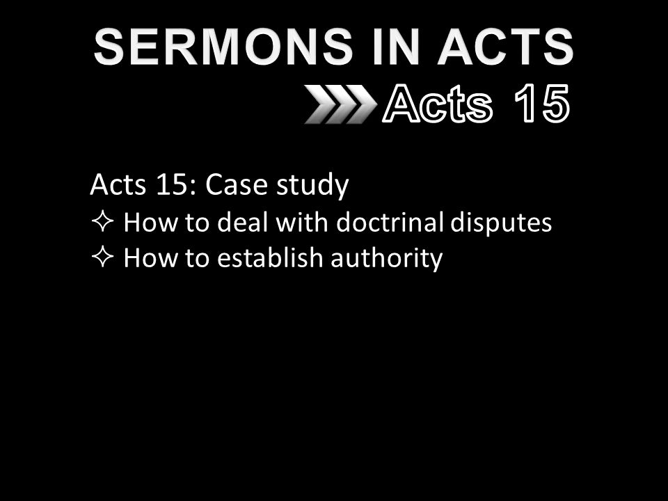 Acts 15: Case study  How to deal with doctrinal disputes  How to establish authority