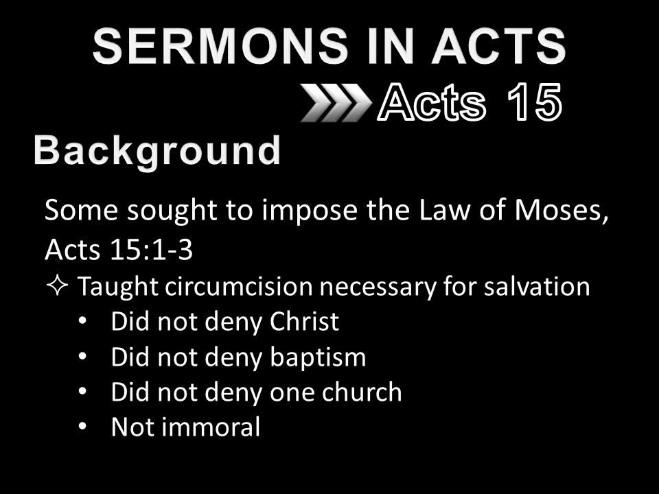 Some sought to impose the Law of Moses, Acts 15:1-3  Taught circumcision necessary for salvation Did not deny Christ Did not deny baptism Did not deny one church Not immoral